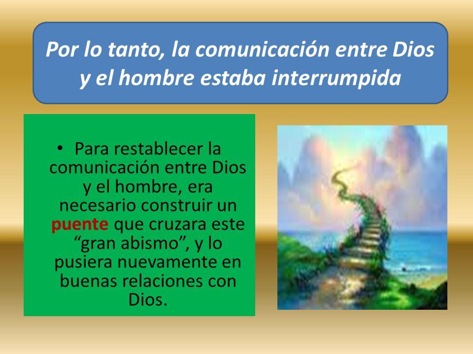 Por lo tanto, la comunicación entre Dios y el hombre estaba interrumpida