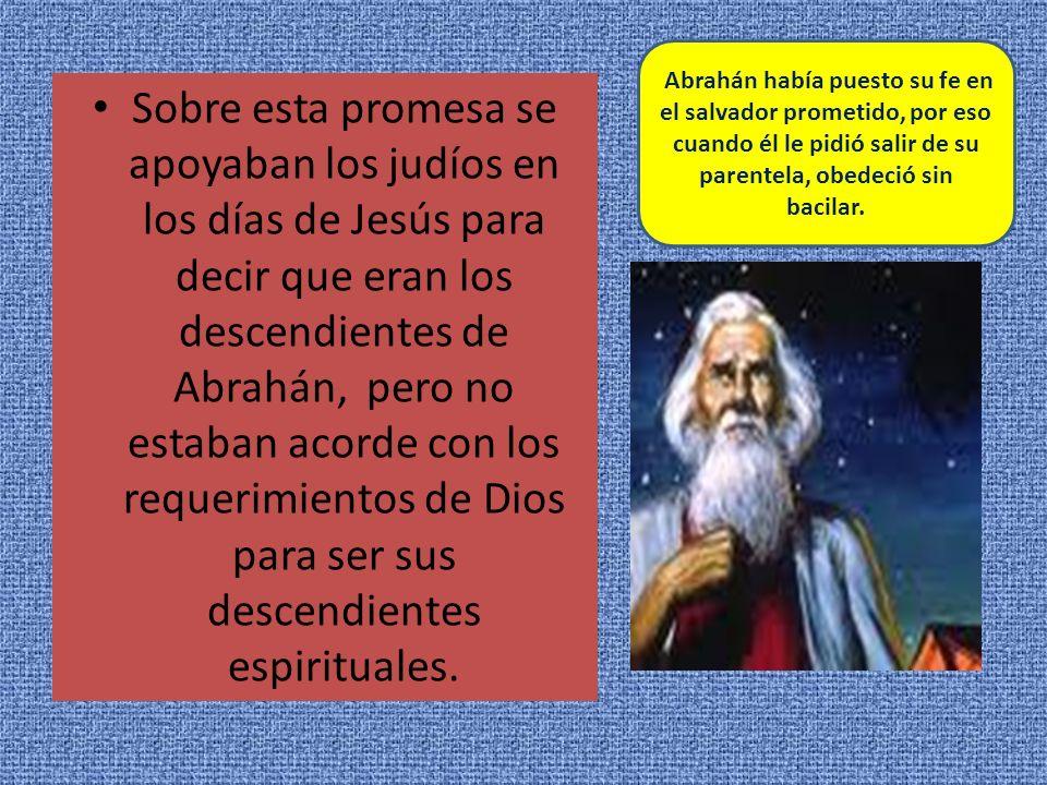 Abrahán había puesto su fe en el salvador prometido, por eso cuando él le pidió salir de su parentela, obedeció sin bacilar.