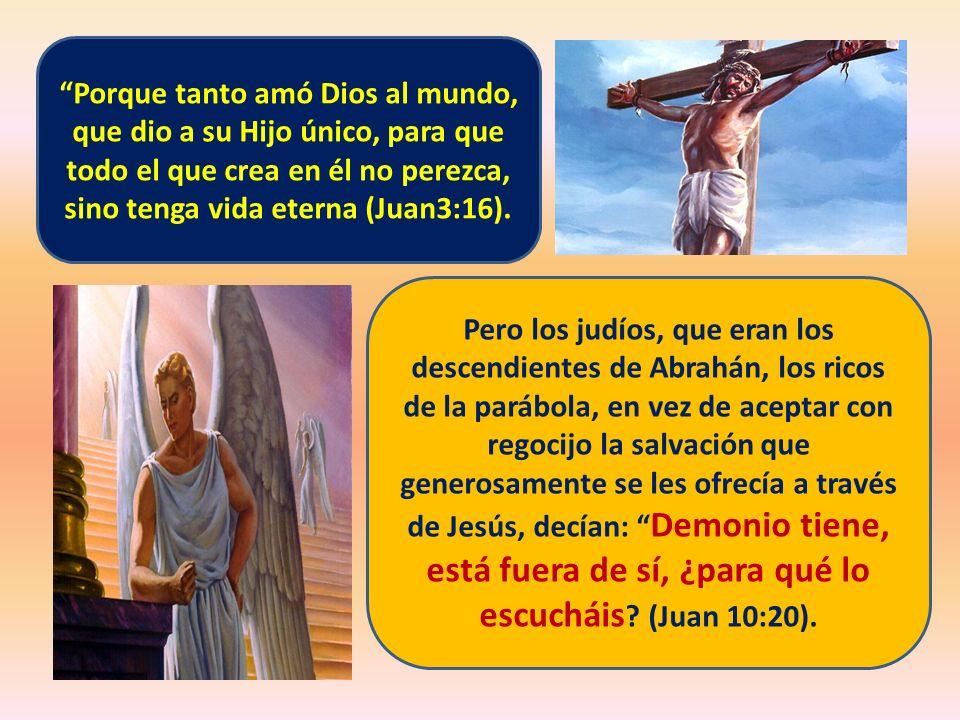 Porque tanto amó Dios al mundo, que dio a su Hijo único, para que todo el que crea en él no perezca, sino tenga vida eterna (Juan3:16).