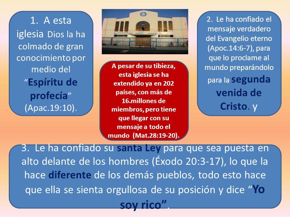 1. A esta iglesia Dios la ha colmado de gran conocimiento por medio del Espíritu de profecía (Apac.19:10).
