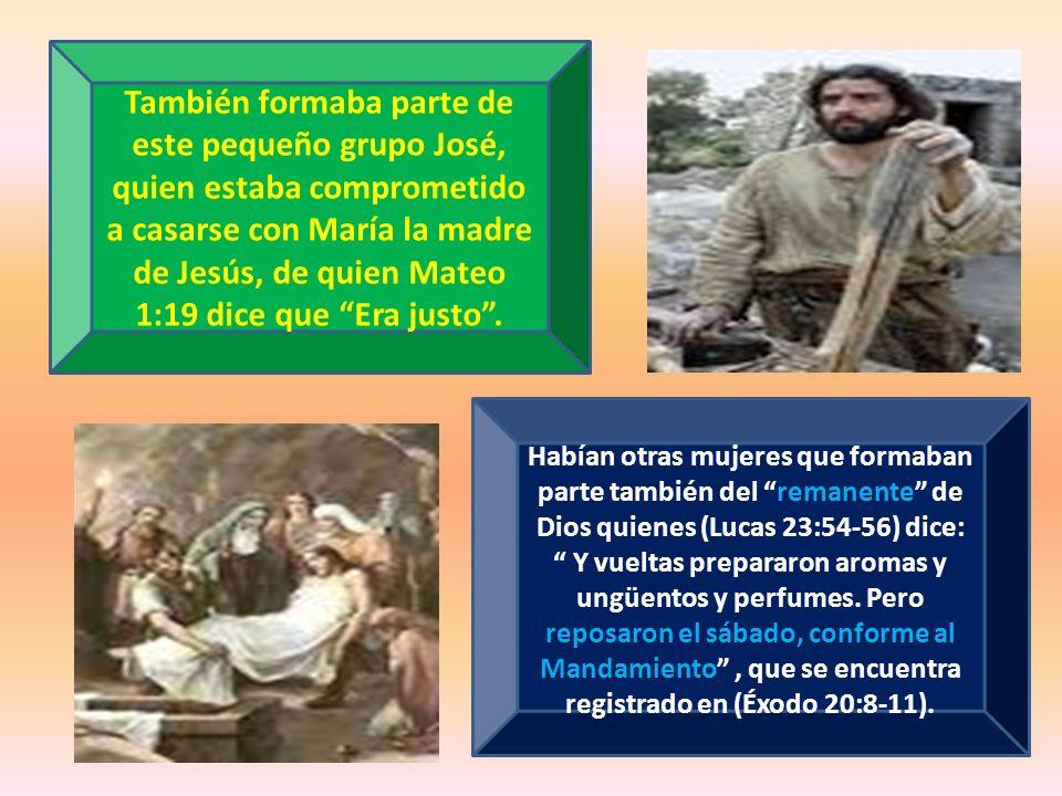 También formaba parte de este pequeño grupo José, quien estaba comprometido a casarse con María la madre de Jesús, de quien Mateo 1:19 dice que Era justo .