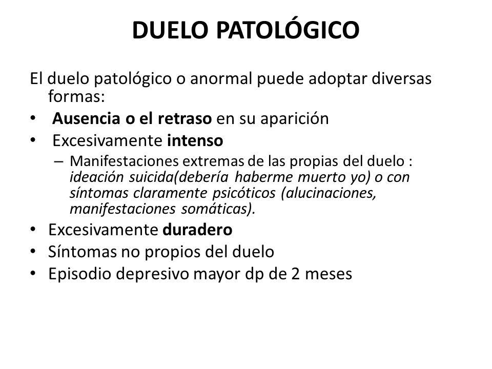 DUELO PATOLÓGICOEl duelo patológico o anormal puede adoptar diversas formas: Ausencia o el retraso en su aparición.