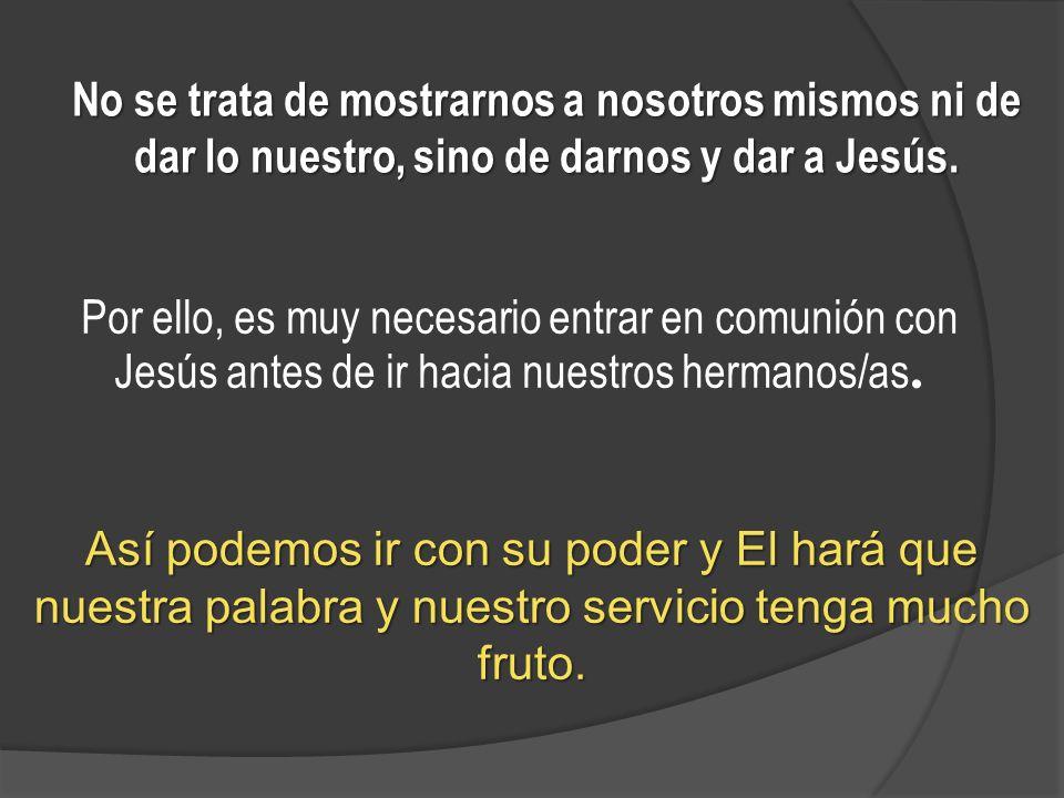 No se trata de mostrarnos a nosotros mismos ni de dar lo nuestro, sino de darnos y dar a Jesús.