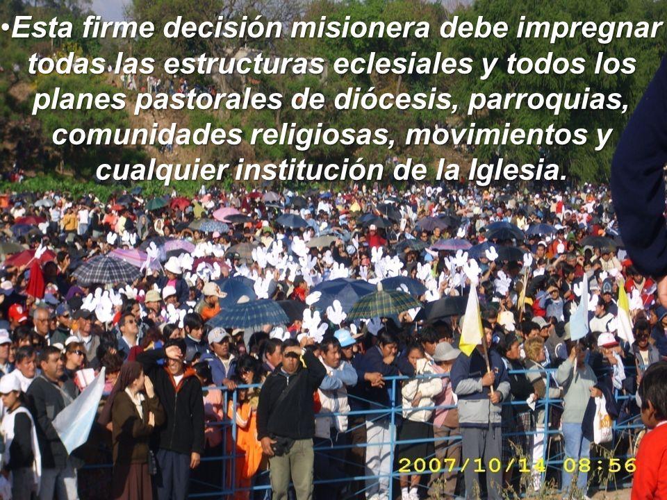 Esta firme decisión misionera debe impregnar todas las estructuras eclesiales y todos los planes pastorales de diócesis, parroquias, comunidades religiosas, movimientos y cualquier institución de la Iglesia.