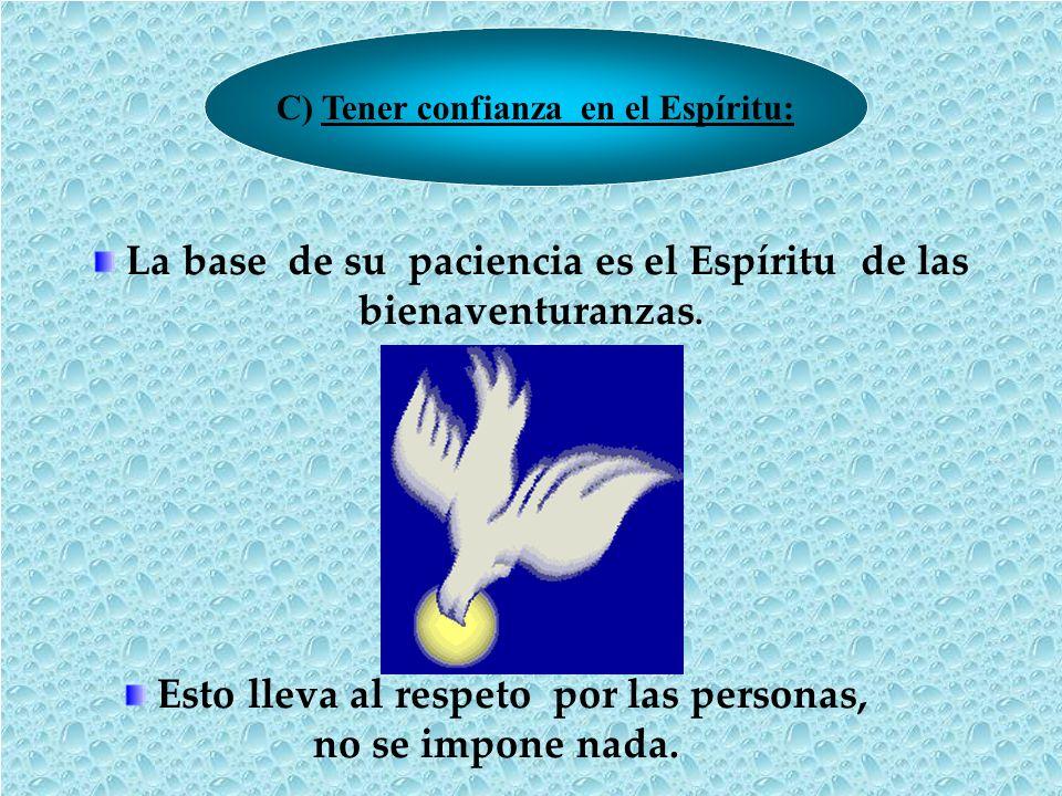 C) Tener confianza en el Espíritu: