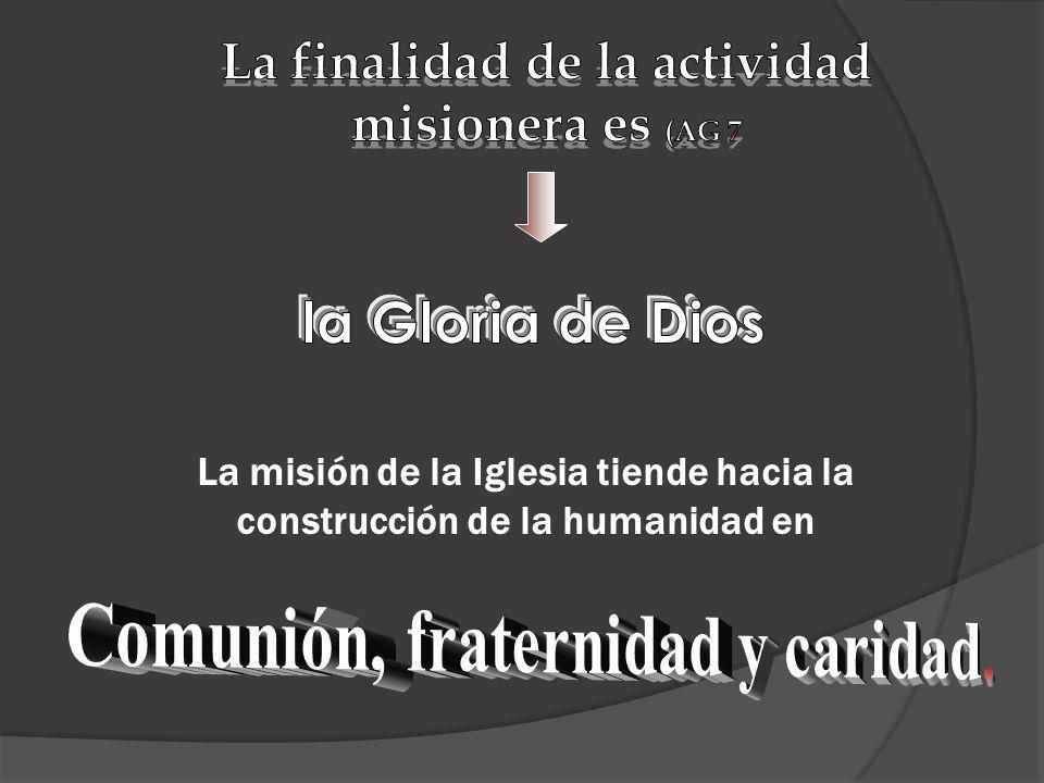 la Gloria de Dios La finalidad de la actividad misionera es (AG 7