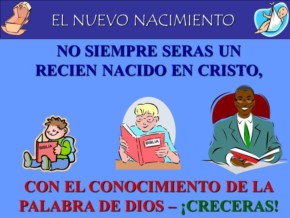 NO SIEMPRE SERAS UN RECIEN NACIDO EN CRISTO,