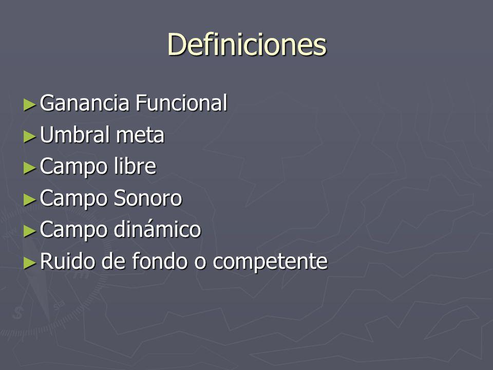 Definiciones Ganancia Funcional Umbral meta Campo libre Campo Sonoro
