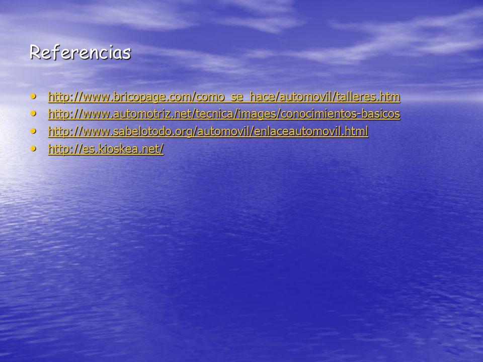 Referencias http://www.bricopage.com/como_se_hace/automovil/talleres.htm. http://www.automotriz.net/tecnica/images/conocimientos-basicos.