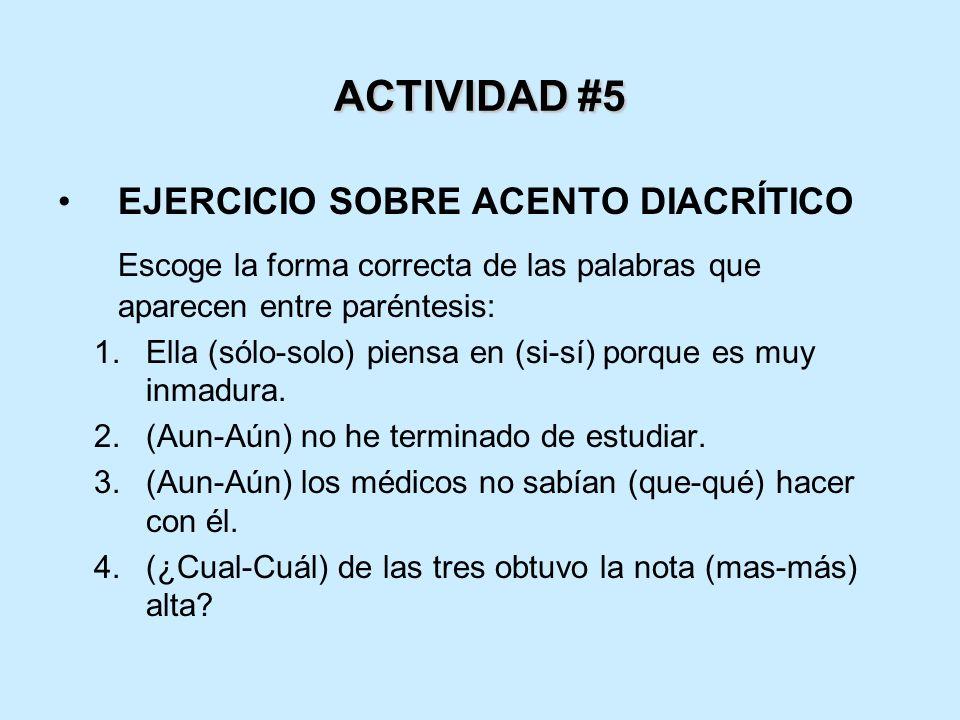 ACTIVIDAD #5 EJERCICIO SOBRE ACENTO DIACRÍTICO. Escoge la forma correcta de las palabras que aparecen entre paréntesis: