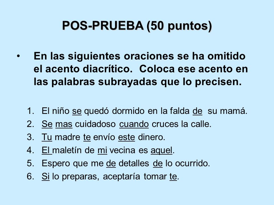 POS-PRUEBA (50 puntos) En las siguientes oraciones se ha omitido el acento diacrítico. Coloca ese acento en las palabras subrayadas que lo precisen.