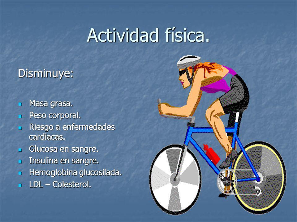 Actividad física. Disminuye: Masa grasa. Peso corporal.