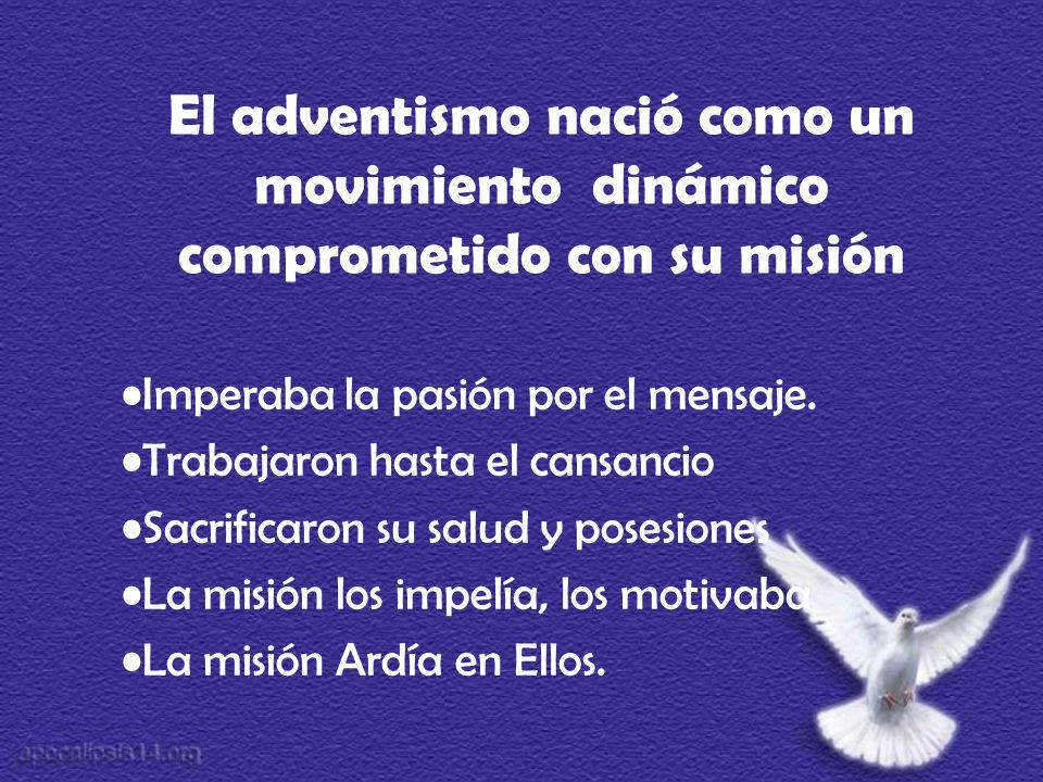 El adventismo nació como un movimiento dinámico comprometido con su misión