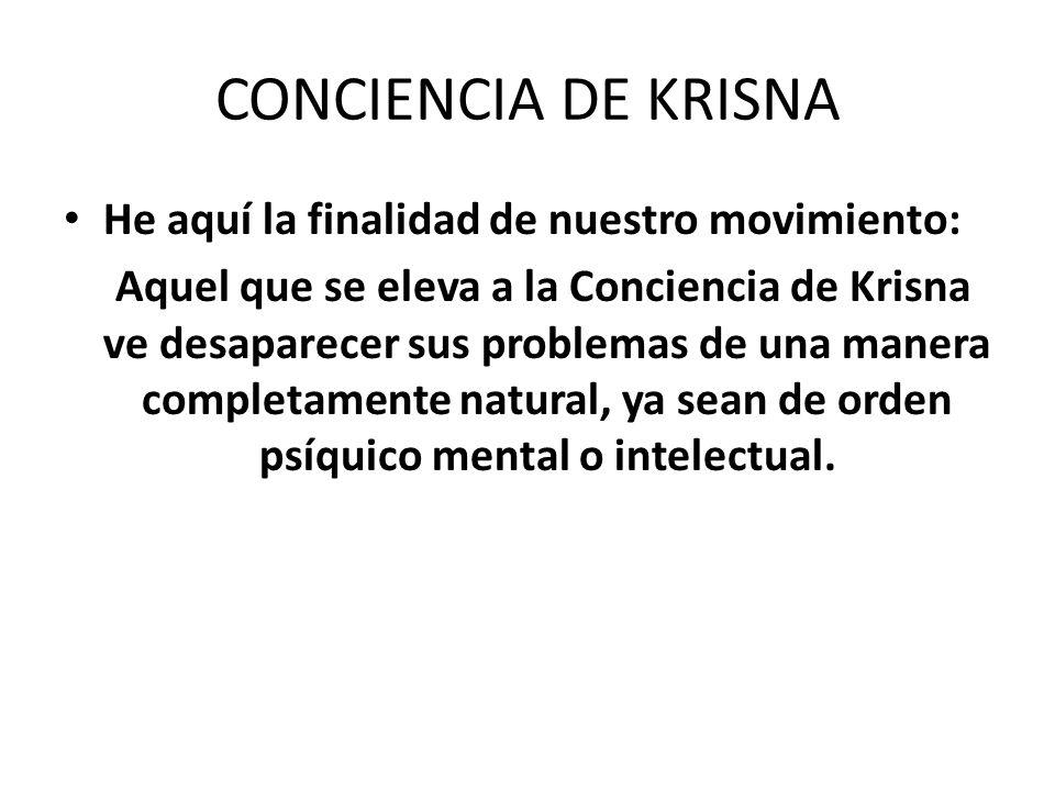 CONCIENCIA DE KRISNA He aquí la finalidad de nuestro movimiento: