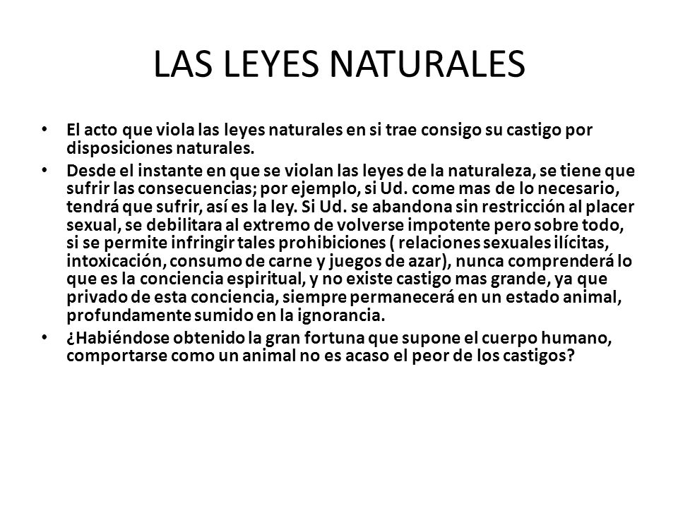 LAS LEYES NATURALESEl acto que viola las leyes naturales en si trae consigo su castigo por disposiciones naturales.