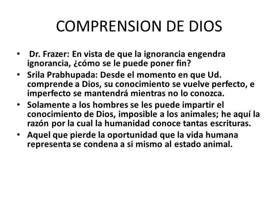 COMPRENSION DE DIOS Dr. Frazer: En vista de que la ignorancia engendra ignorancia, ¿cómo se le puede poner fin