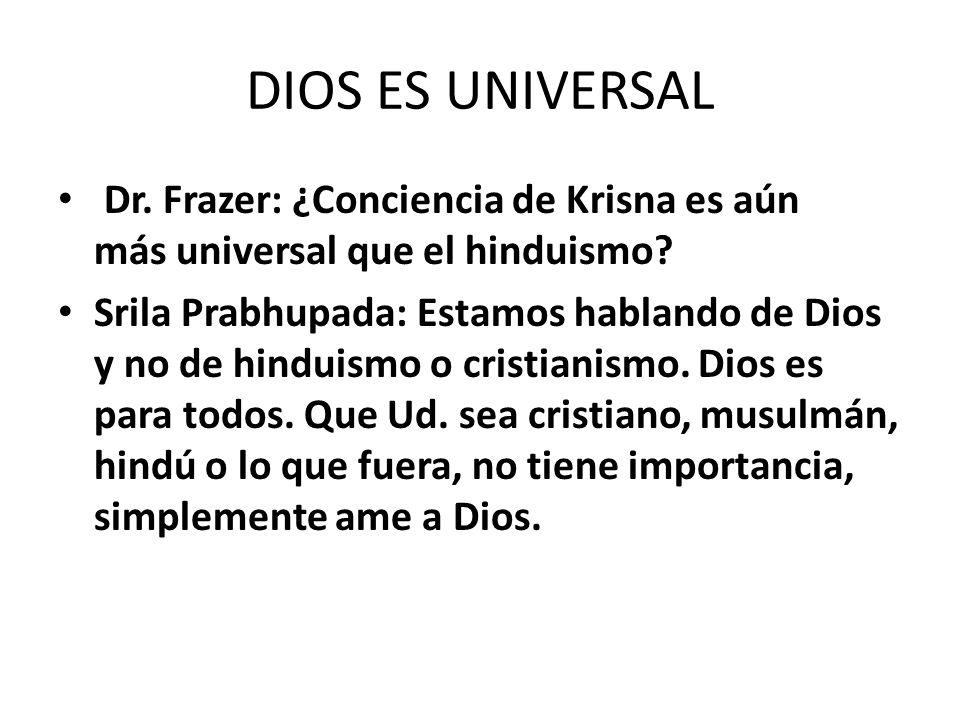 DIOS ES UNIVERSAL Dr. Frazer: ¿Conciencia de Krisna es aún más universal que el hinduismo