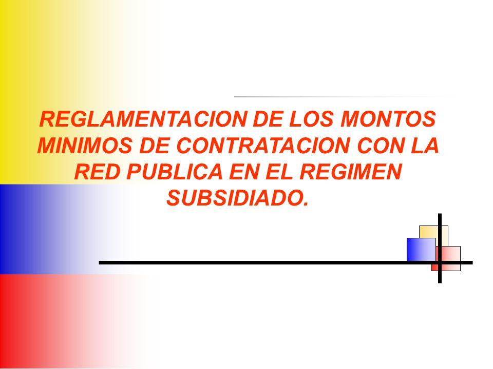REGLAMENTACION DE LOS MONTOS MINIMOS DE CONTRATACION CON LA RED PUBLICA EN EL REGIMEN SUBSIDIADO.
