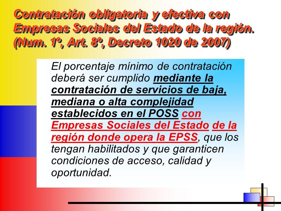 Contratación obligatoria y efectiva con Empresas Sociales del Estado de la región. (Num. 1º, Art. 8º, Decreto 1020 de 2007)