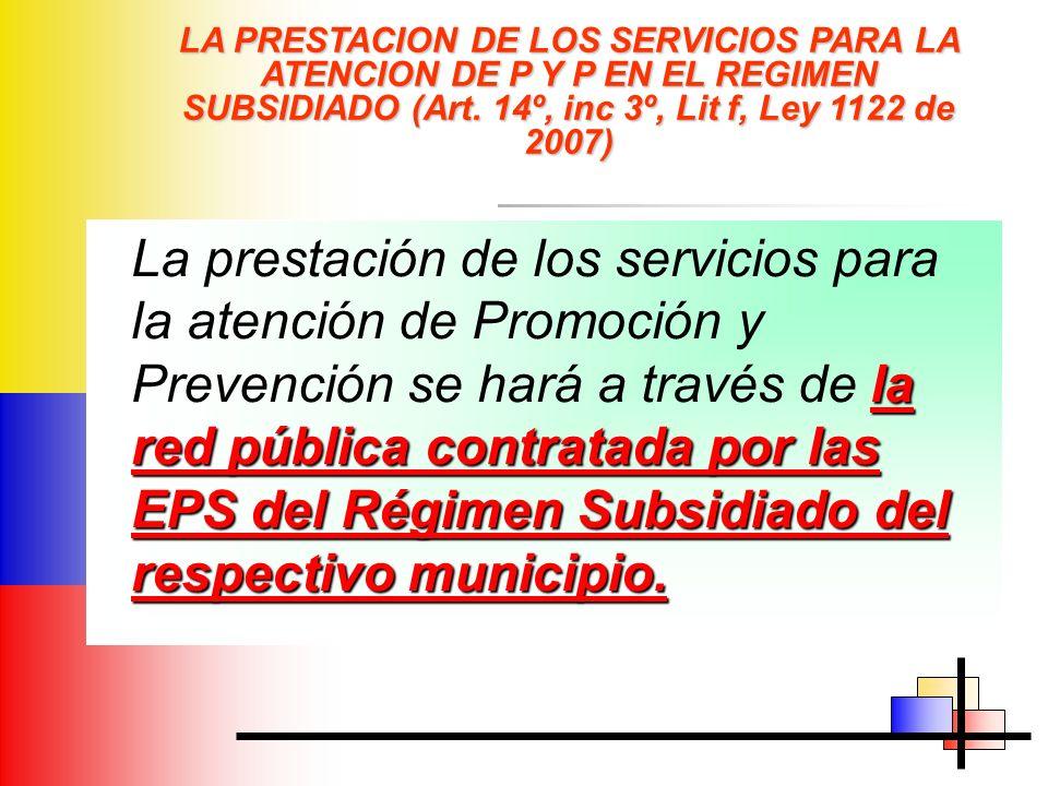 LA PRESTACION DE LOS SERVICIOS PARA LA ATENCION DE P Y P EN EL REGIMEN SUBSIDIADO (Art. 14º, inc 3º, Lit f, Ley 1122 de 2007)