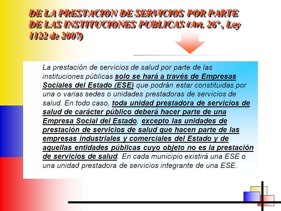 DE LA PRESTACION DE SERVICIOS POR PARTE DE LAS INSTITUCIONES PUBLICAS (Art. 26º , Ley 1122 de 2007)