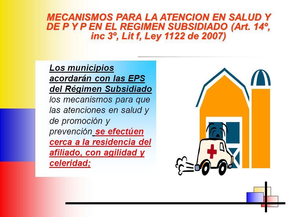 MECANISMOS PARA LA ATENCION EN SALUD Y DE P Y P EN EL REGIMEN SUBSIDIADO (Art. 14º, inc 3º, Lit f, Ley 1122 de 2007)