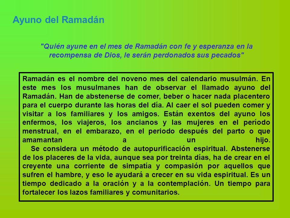 Ayuno del Ramadán Quién ayune en el mes de Ramadán con fe y esperanza en la recompensa de Dios, le serán perdonados sus pecados