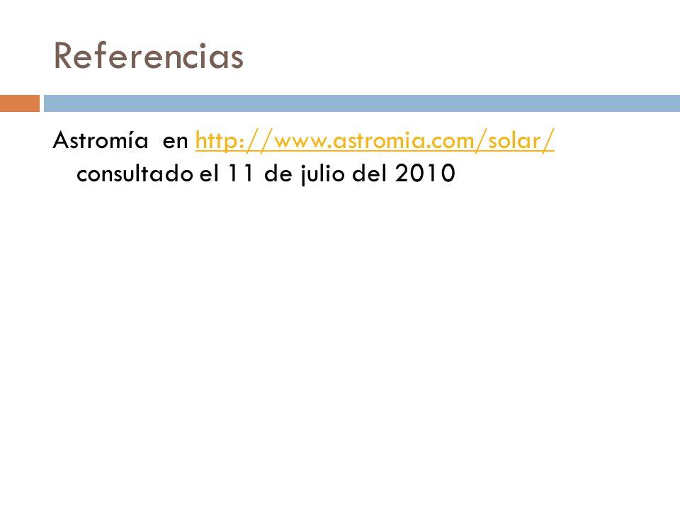 Referencias Astromía en http://www.astromia.com/solar/ consultado el 11 de julio del 2010