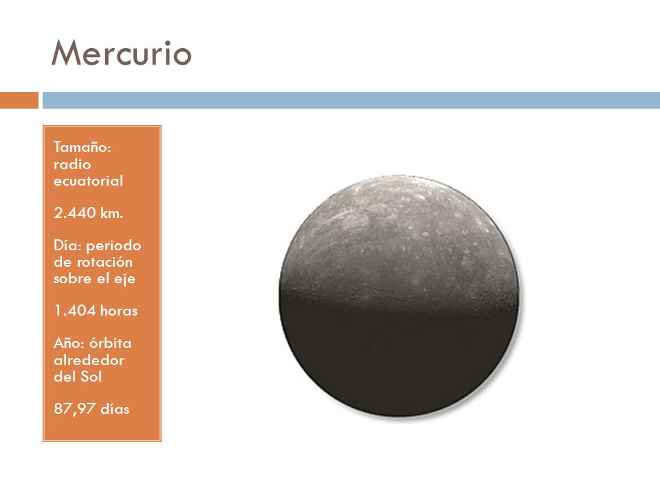 Mercurio Tamaño: radio ecuatorial 2.440 km.