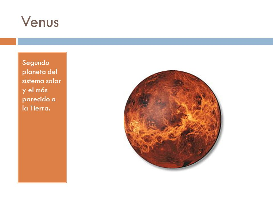 Venus Segundo planeta del sistema solar y el más parecido a la Tierra.