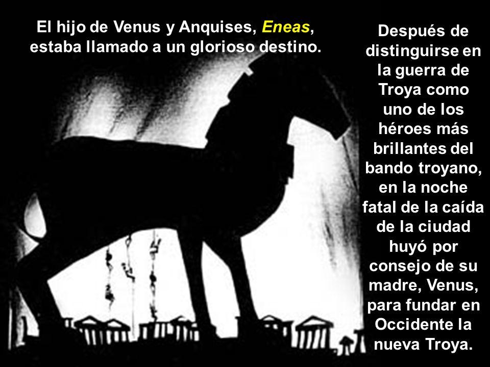 El hijo de Venus y Anquises, Eneas, estaba llamado a un glorioso destino.