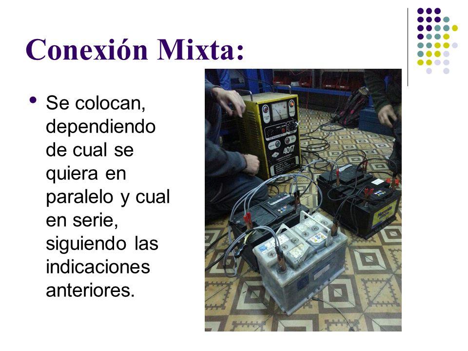 Conexión Mixta: Se colocan, dependiendo de cual se quiera en paralelo y cual en serie, siguiendo las indicaciones anteriores.