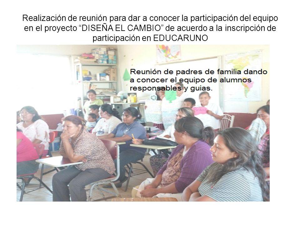 Realización de reunión para dar a conocer la participación del equipo en el proyecto DISEÑA EL CAMBIO de acuerdo a la inscripción de participación en EDUCARUNO