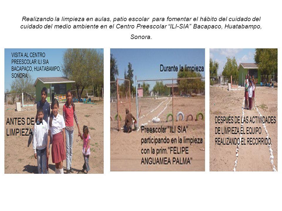 Realizando la limpieza en aulas, patio escolar para fomentar el hábito del cuidado del cuidado del medio ambiente en el Centro Preescolar ILI-SIA Bacapaco, Huatabampo, Sonora.