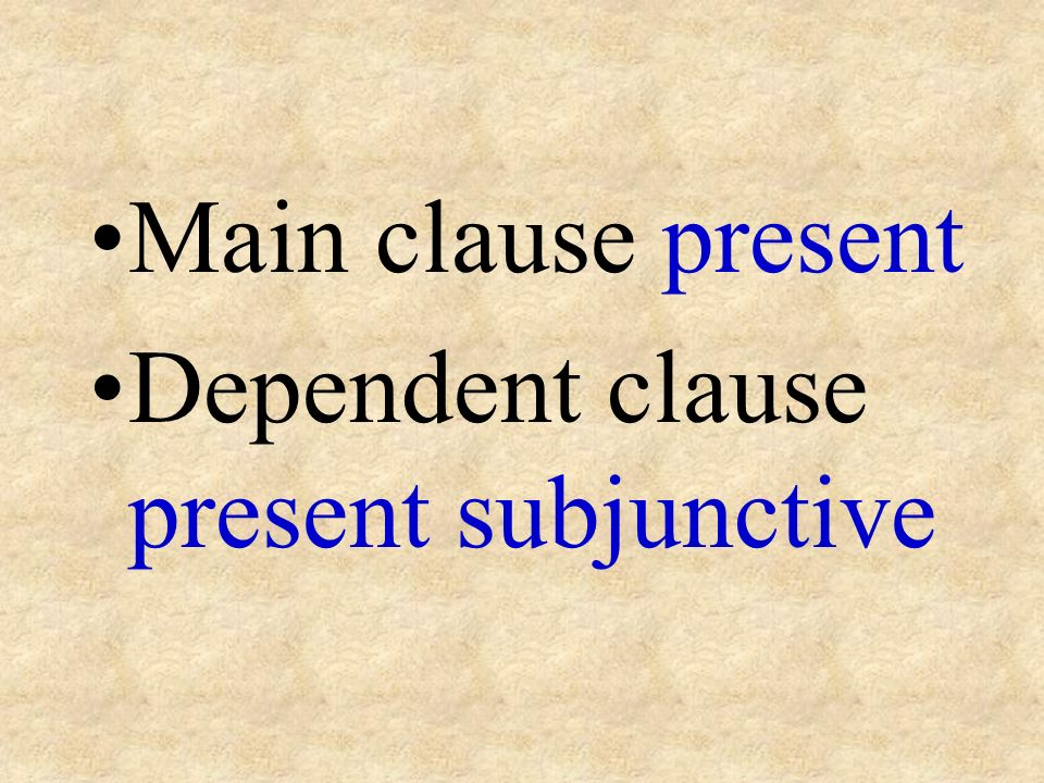Main clause present Dependent clause present subjunctive