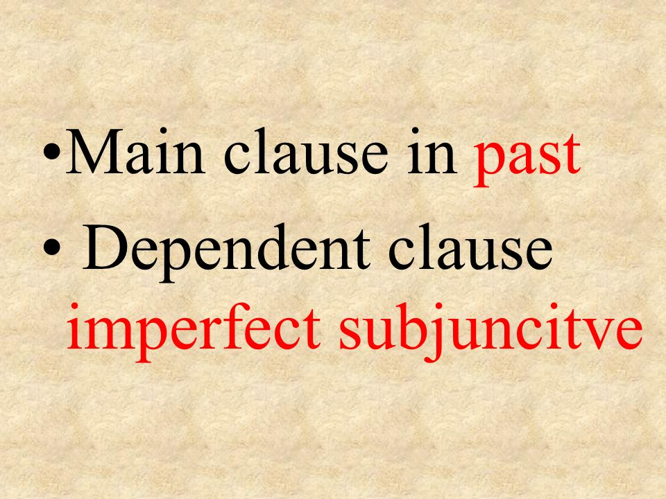 Main clause in past Dependent clause imperfect subjuncitve