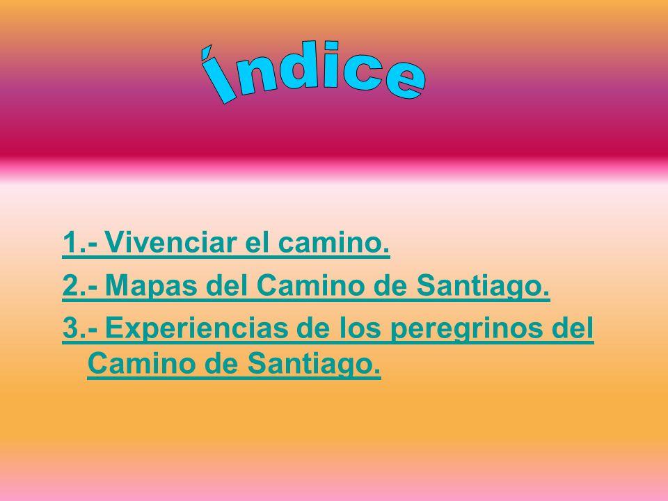 Índice 1.- Vivenciar el camino. 2.- Mapas del Camino de Santiago.