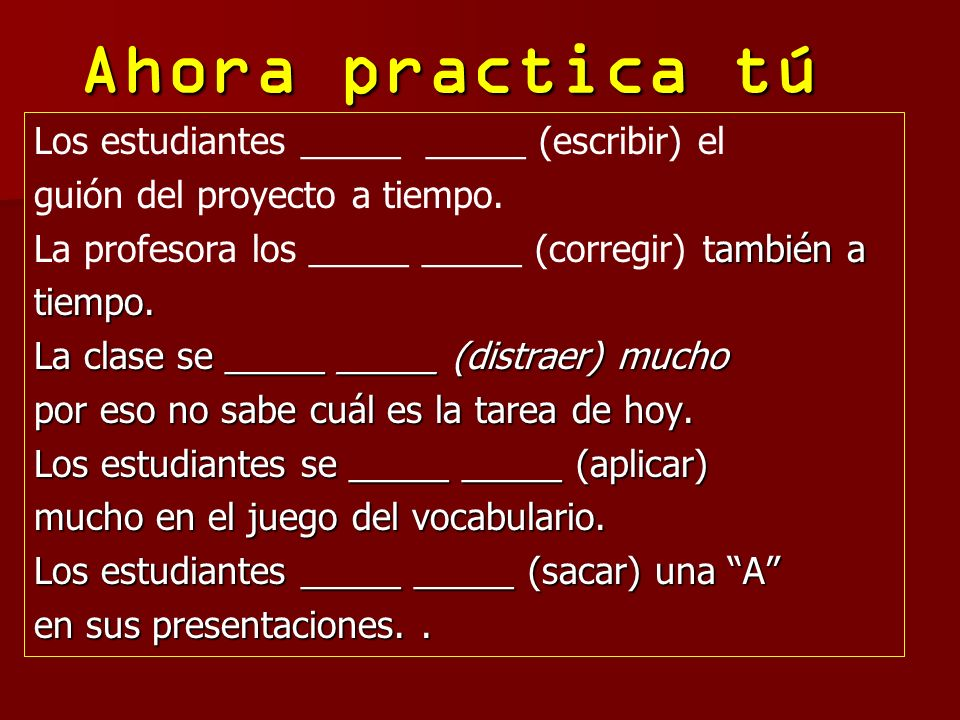 Ahora practica tú Los estudiantes _____ _____ (escribir) el