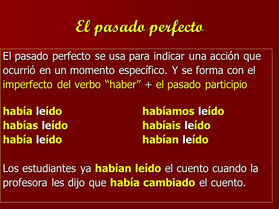 El pasado perfecto El pasado perfecto se usa para indicar una acción que. ocurrió en un momento específico. Y se forma con el.