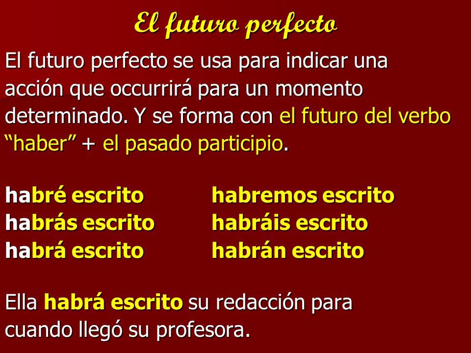 El futuro perfecto El futuro perfecto se usa para indicar una