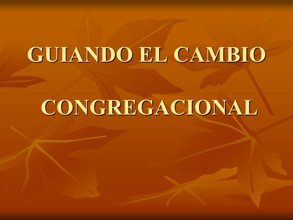 GUIANDO EL CAMBIO CONGREGACIONAL