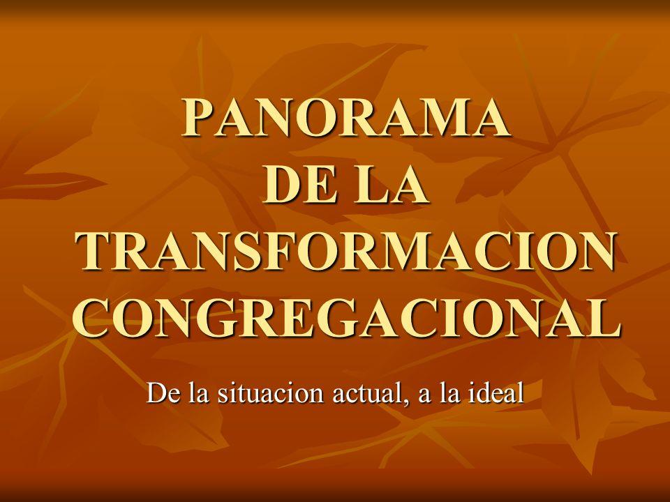 PANORAMA DE LA TRANSFORMACION CONGREGACIONAL