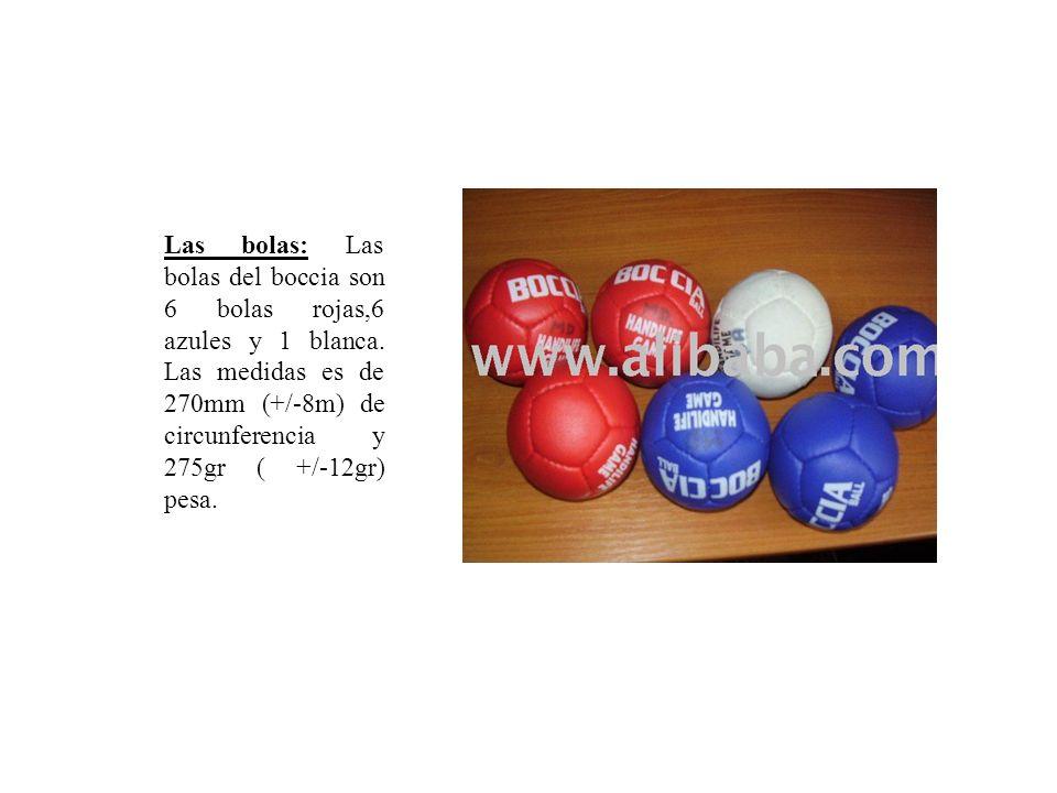 Las bolas: Las bolas del boccia son 6 bolas rojas,6 azules y 1 blanca