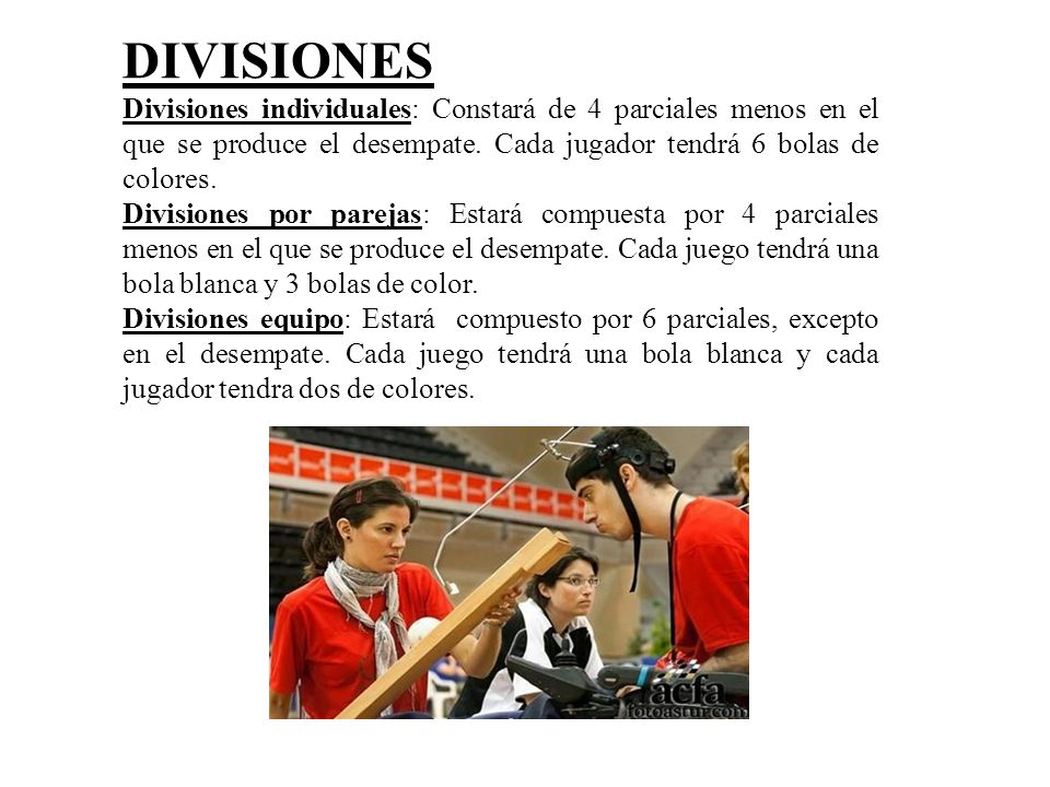 DIVISIONES Divisiones individuales: Constará de 4 parciales menos en el que se produce el desempate. Cada jugador tendrá 6 bolas de colores.