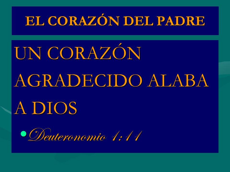 UN CORAZÓN AGRADECIDO ALABA A DIOS Deuteronomio 1:11