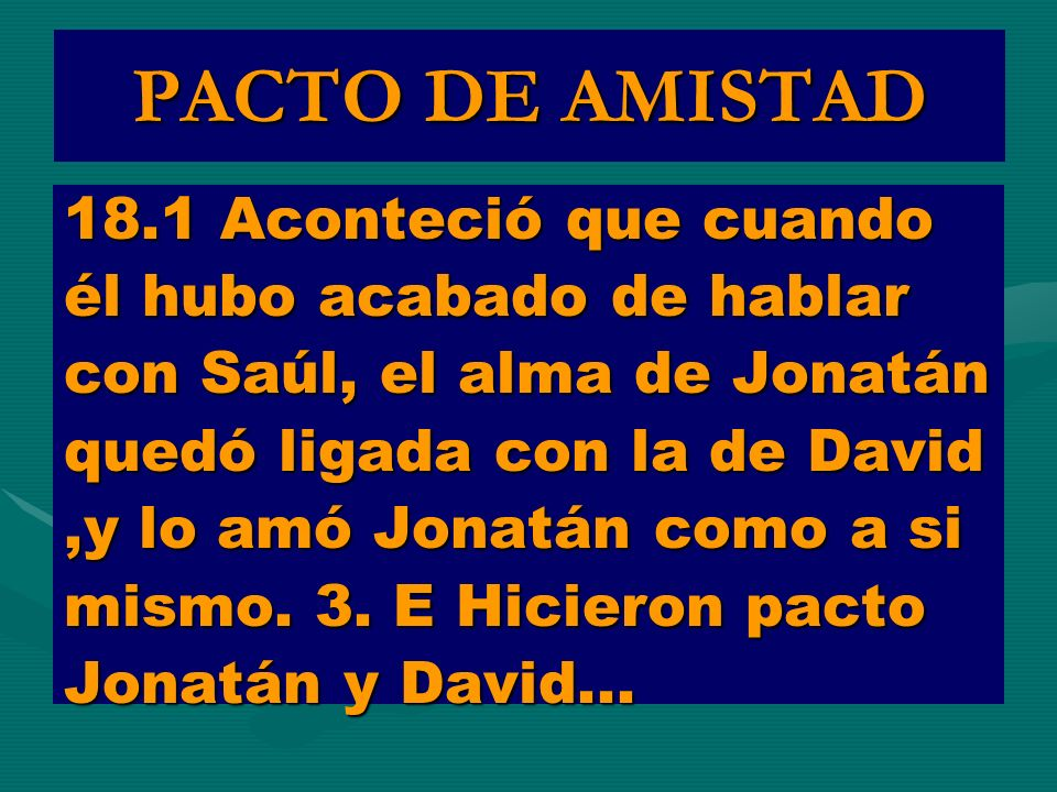 PACTO DE AMISTAD 18.1 Aconteció que cuando él hubo acabado de hablar