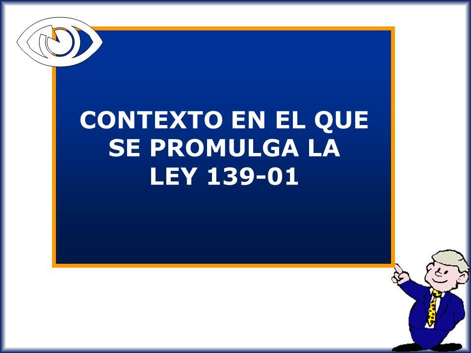 CONTEXTO EN EL QUE SE PROMULGA LA LEY 139-01