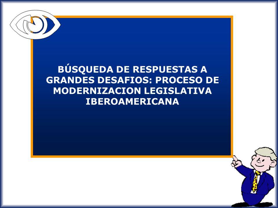N BÚSQUEDA DE RESPUESTAS A GRANDES DESAFIOS: PROCESO DE MODERNIZACION LEGISLATIVA IBEROAMERICANA