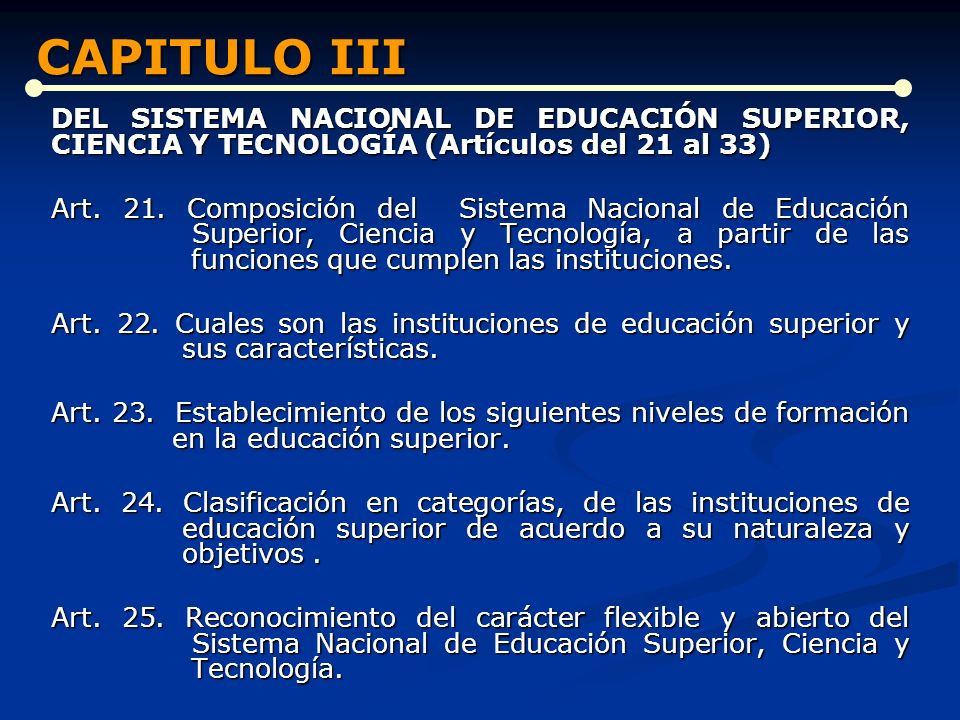 CAPITULO III DEL SISTEMA NACIONAL DE EDUCACIÓN SUPERIOR, CIENCIA Y TECNOLOGÍA (Artículos del 21 al 33)