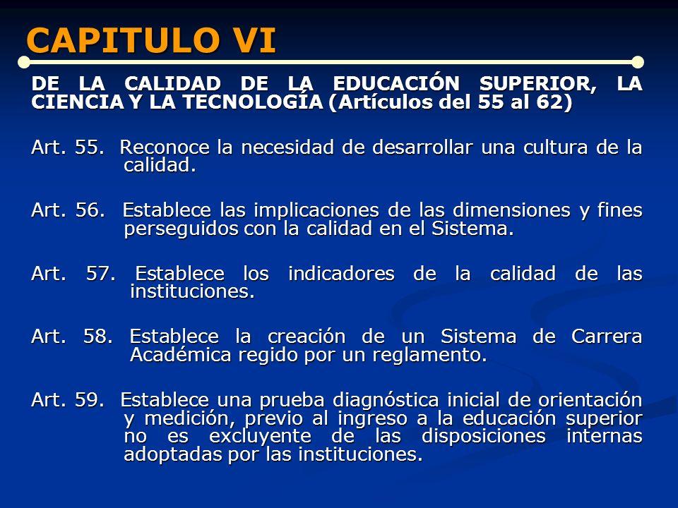 CAPITULO VI DE LA CALIDAD DE LA EDUCACIÓN SUPERIOR, LA CIENCIA Y LA TECNOLOGÍA (Artículos del 55 al 62)